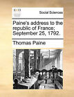 Paine's Address to the Republic of France; September 25, 1792. by Thomas Paine (Paperback / softback, 2010)