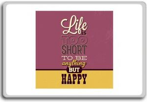Life Is Too Short To Be Anything But Happy Motivational Quotes
