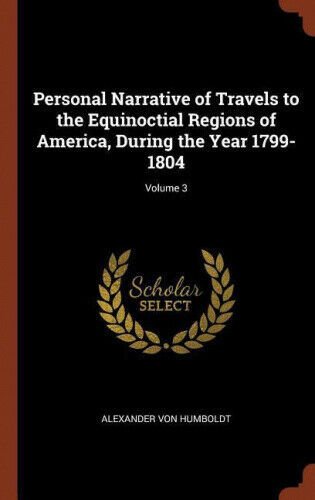 Personal Narrative of Travels to the Equinoctial Regions of America, During