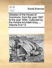 Debates of the House of Commons, from the Year 1667 to the Year 1694. Collected by the Honble Anchitell Grey, ... Volume 8 of 13 by Multiple Contributors (Paperback / softback, 2010)