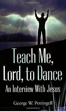 Teach Me, Lord, to Dance : An Interview with Jesus by Pettingell, George William
