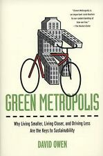 Green Metropolis : Why Living Smaller, Living Closer, and Driving Less Are...