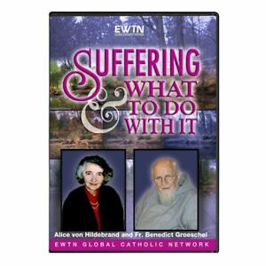 SUFFERING AND WHAT TO DO WITH IT. W/FR. BENEDICT GROESCHEL. AN EWTN DVD