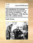 The Substance of a Charge Delivered to the Grand Jury of the County of Hertford, ... the 7th Day of March, 1796. by the Hon. Mr. Justice Grose. by Nash Grose (Paperback / softback, 2010)