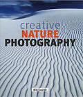Creative Nature Photography by Bill Coster (Hardback, 2011)