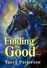 Finding the Good by Tanya Patterson (Hardback, 2011)