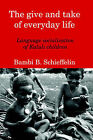 The Give and Take of Everyday Life: Language Socialization of Kaluli Children by Bambi (Paperback, 2005)