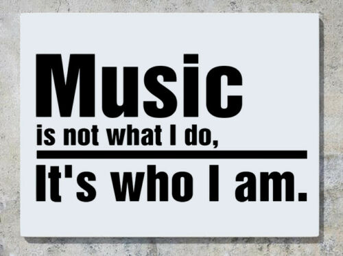 Music Is Not What I Do It/'s Who I Am Wall Decal Art Sticker Picture