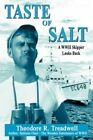 Taste of Salt a WWII Skipper Looks Back by Theodore R Treadwell 9780595602681