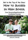 Get to the Top of the Class: How to Succeed in High School: Your Personalized Guide to Academic Success by Grace M Charles (Paperback / softback, 2010)