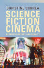 Science Fiction Cinema: Between Fantasy and Reality by Dr Christine Cornea (Paperback / softback, 2007)