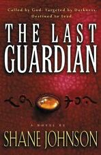 Kinship and Courage: The Last Guardian : Called by God - Targeted by Darkness - Destined to Lead by Shane Johnson (2001, Paperback)