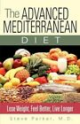 The Advanced Mediterranean Diet Lose Weight Feel Better Live Longer by Parker St