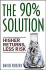 The 90% Solution: Higher Returns, Less Risk by D.L. Rogers (Hardback, 2006)