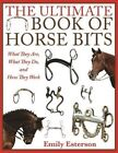 The Ultimate Book of Horse Bits: What They Are, What They Do, and How They Work by Emily Esterson (Paperback, 2014)