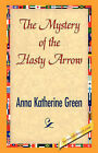 The Mystery of the Hasty Arrow by Anna Katharine Green (Hardback, 2007)