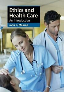 Cambridge-Applied-Ethics-Ethics-and-Health-Care-An-Introduction-by-John-C-Moskop-2016-Paperback-John