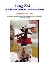 Buch: Ling Zhi - Geschichte, Wirkung, Anwendung, Sorten