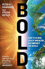 Bold: How to Go Big, Create Wealth and Impact the World by Peter H. Diamandis, Steven Kotler (Paperback, 2015)