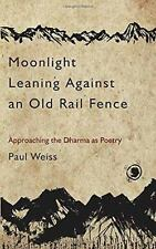 Moonlight Leaning Against an Old Rail Fence: Approaching the Dharma as Poetry, W