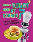 Could a Robot Make My Dinner?: And Other Questions About Technology by Kay Barnham (Hardback, 2013)
