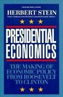 Presidential Economics: The Making of Economic Policy from Roosevelt to Clinton by Herbert Stein (Paperback, 1994)