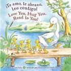 Te Amo, Te Abrazo, Leo Contigo!/Love You, Hug You, Read to You! by Tish Rabe (Board book, 2015)