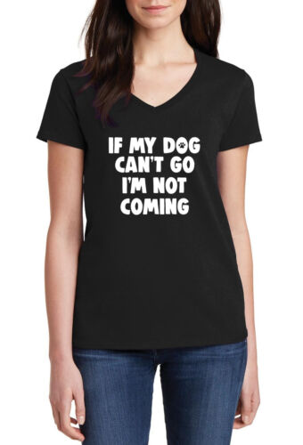 Ladies V-neck If My Dog Can/'t Go I/'m Not Coming T Shirt Paw Animal Pet Love Tee