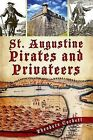 St. Augustine Pirates and Privateers by Theodore Corbett (Paperback / softback, 2012)