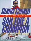 Sail Like a Champion : Advanced Racing and Cruising Techniques by Michael Levitt and Dennis Conner (1992, Hardcover)