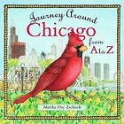 Journey Around Chicago from A to Z by Martha Day Zschock (Hardback, 2005)