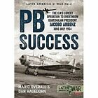 PBSuccess: The CIA's Covert Operation to Overthrow Guatemalan President Jacobo Arbenz, June-July 1954 by Dan Hagedorn, Mario Overall (Paperback, 2016)