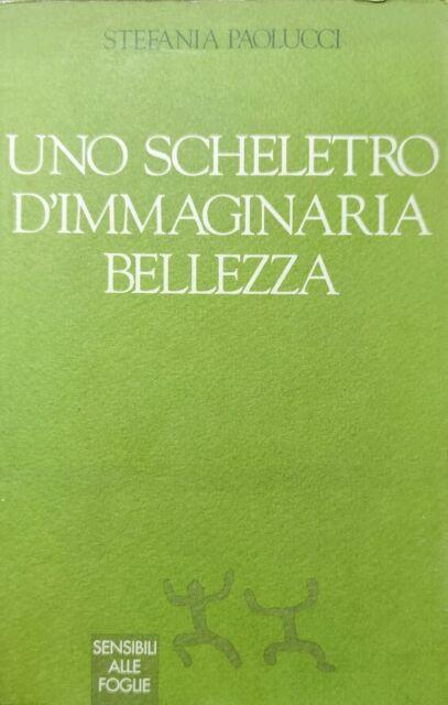 STEFANIA PAOLUCCI UNO SCHELETRO D'IMMAGINARIA BELLEZZA SENSIBILI ALLE FOGLIE