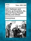 John Dekoven and Others, as Excenters, &C., Against Fanny Russell Dickey and Others by Anonymous (Paperback / softback, 2012)