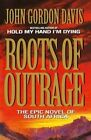 Roots of Outrage by John Gordon Davis (Paperback, 2014)