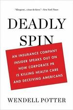 Deadly Spin : An Insurance Company Insider Speaks Out on How Corporate PR Is...