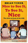 Nice to See It, To See It, Nice: The 1970s in Front of the Telly by Brian Viner (Paperback, 2010)