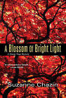 A Blossom of Bright Light by Suzanne Chazin (Hardback, 2015)