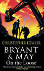 Bryant and May on the Loose: (Bryant & May Book 7) by Christopher Fowler (Hardback, 2009)
