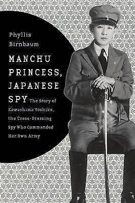 1 of 1 - Manchu Princess, Japanese Spy: The Story of Kawashima Yoshiko, the Cross-Dressin