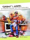 Today I Cook: A Man's Guide to the Kitchen by Felix Weber (Hardback, 2011)