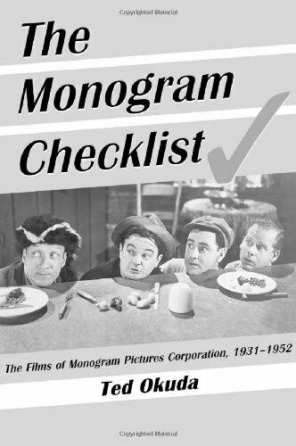 The Monogram Checklist: The Films of Monogram Pictures Corporation, 1931-1952...