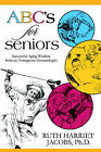 ABC's for Seniors: Successful Aging Wisdom from an Outrageous Gerontologist by Ruth Harriet Jacobs (Paperback, 2006)