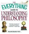 Everything®: Guide to Understanding Philosophy : The Basic Concepts of the Greatest Thinkers of All Time-Made Easy! by Kenneth Shouler (2008, Paperback, Revised)