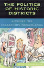 The Politics of Historic Districts: A Primer for Grassroots Preservation by Bill Schmickle (Paperback, 2006)