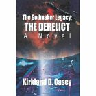 Godmaker Legacy The Derelict a Novel 9780595296873 by Kirkland D Casey