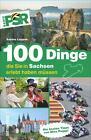 100 Dinge, die Sie in Sachsen erlebt haben müssen von Sabine Leppek (2016, Taschenbuch)