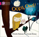 Collins Big Cat: Oops, Owl!: Band 01A/Pink A by Michelle Robinson (Paperback, 2013)