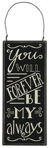 """Primitives by Kathy #23292 chalk art sign quote, """"You Will Forever by My Always"""""""