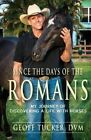 Since the Days of the Romans: My Journey of Discovering a Life with Horses by Geoff Tucker DVM (Paperback / softback, 2014)